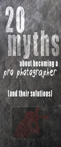 20 Myths About Becoming a Pro Photographer (And their