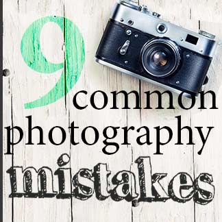 9 Photography Mistakes to Avoid