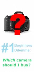 Beginner Dillema 1 - First Camera