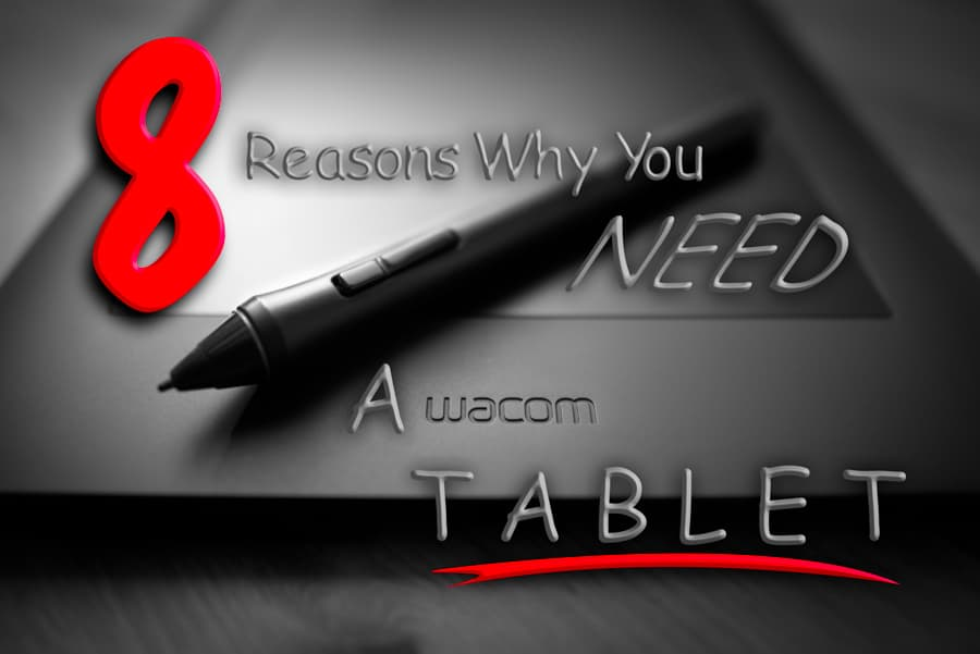 8 Reasons Why You Need a Wacom Tablet – Improve Photography