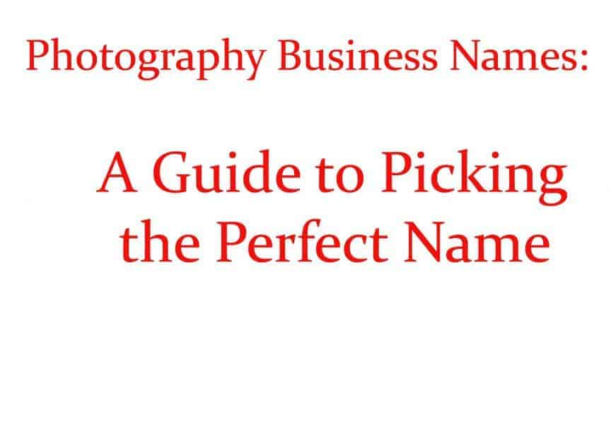 Photography Business Names A Guide To Picking The Perfect Name