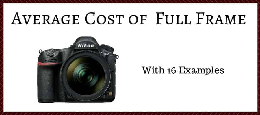 Average Cost of Full Frame Cameras (With 16 Examples!) | Improve ...